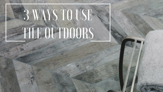 3 ways to use tile outdoors.png