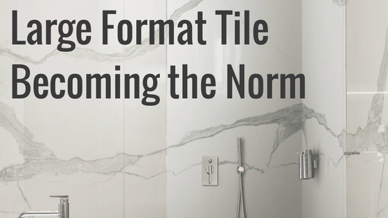 Large-Format-Tile-Becoming-the-Norm.png