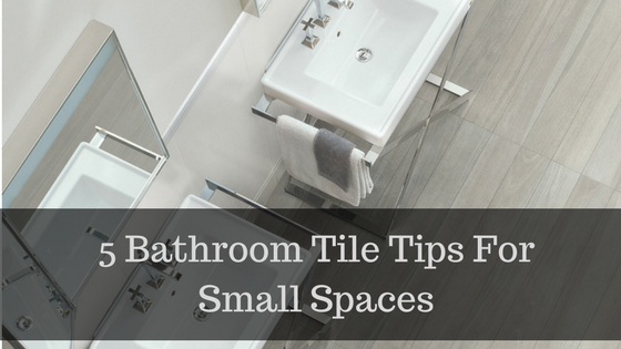 5 Bathroom Tile Tips For Small Spaces